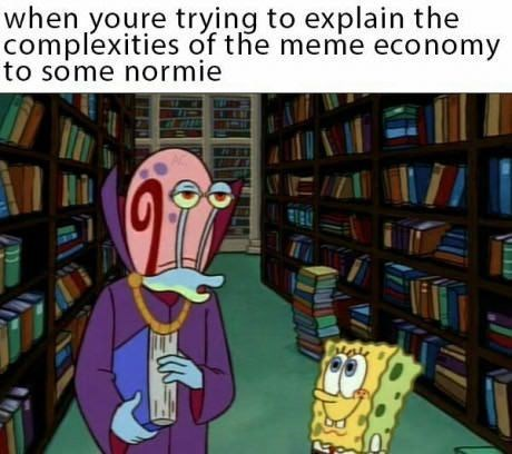 Animated cartoon - when youre trying to explain the complexities of the meme economy to some normie