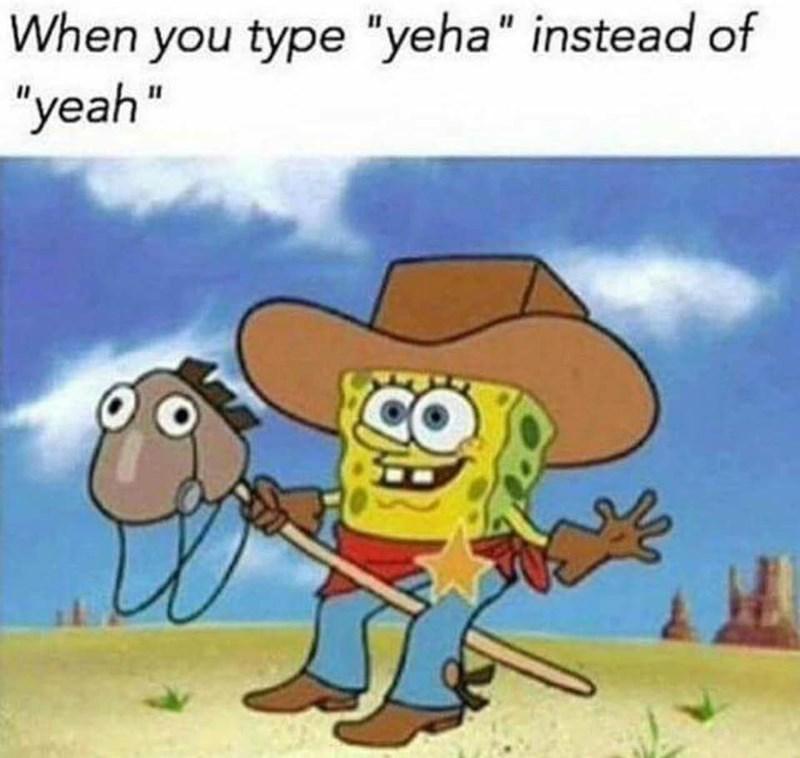 spongebob meme about typing ''yeha'' and feeling like a cowboy