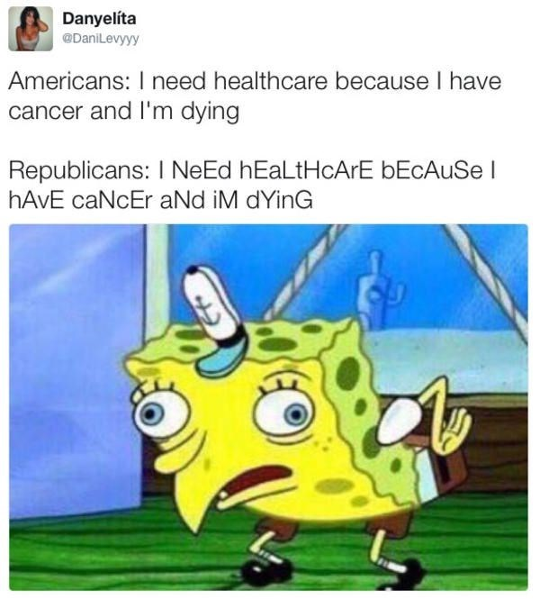 Cartoon - Danyelíta @DaniLevyyy Americans: I need healthcare because I have cancer and l'm dying Republicans: I NeEd hEaltHcArE bEcAuSe I HAVE caNcEr aNd iM dYinG