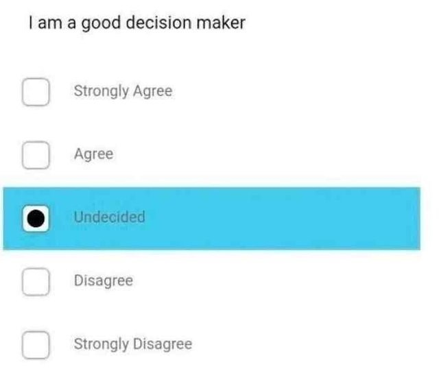 "choosing the ""undecided"" option in a question asking to rate your decision making skills"