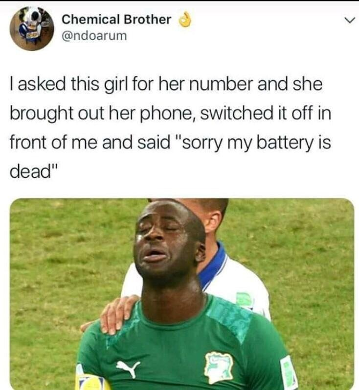 "Caption that reads, ""I asked this girl for her number and she brought out her phone, switched it off in front of me and said, 'Sorry my battery is dead'"" above a pic of a soccer player looking defeated"
