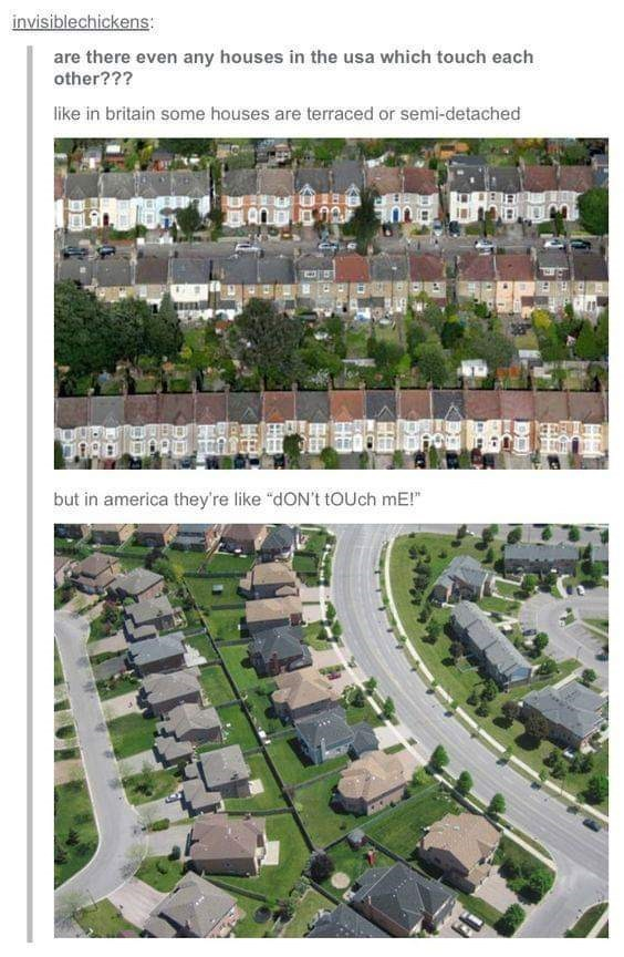 """murica meme - Residential area - invisiblechickens: are there even any houses in the usa which touch each other??? like in britain some houses are terraced or semi-detached but in america they're like """"dON't tOUch mE!"""""""