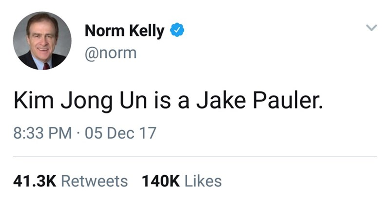 "Tweet that reads, ""Kim Jong Un is a Jake Pauler"""