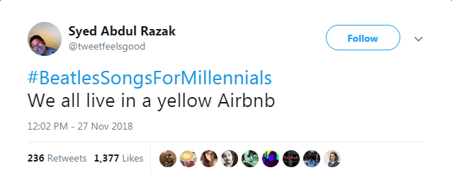 Product - Syed Abdul Razak Follow @tweetfeelsgood #BeatlesSongsForMillennials We all live in a yellow Airbnb 12:02 PM - 27 Nov 2018 236 Retweets 1,377 Likes