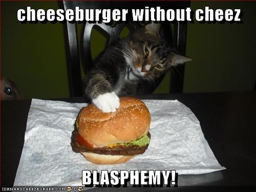Junk food - cheeseburger without cheez BLASPHEMY! ICANHASCHEE2EURGER COM