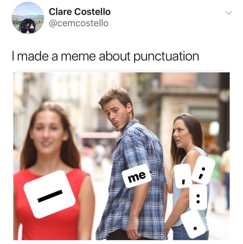 distracted boyfriend meme but about punctuation