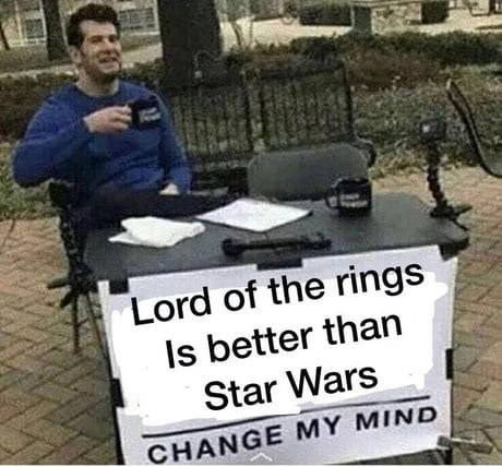 change my mind meme about lord of the rings vs. star wars