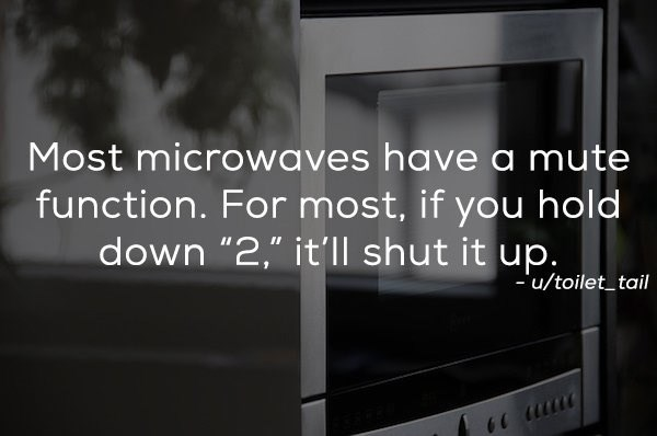 "Text - Most microwaves have a mute function. For most, if you hold down ""2,"" it'll shut it up. -u/toilet tail"