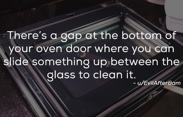 Product - There's a gap at the bottom of your oven door where you can slide something up between the glass to clean it. -u/EvilAfter8am