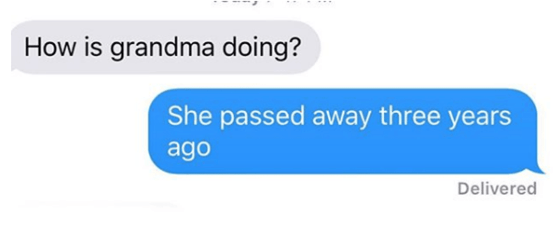 Text - How is grandma doing? She passed away three years ago Delivered