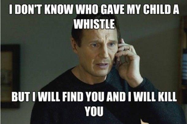 """Still of Liam Neeson with the caption, """"I don't know who gave my child a whistle, but I will find you and I will kill you"""""""