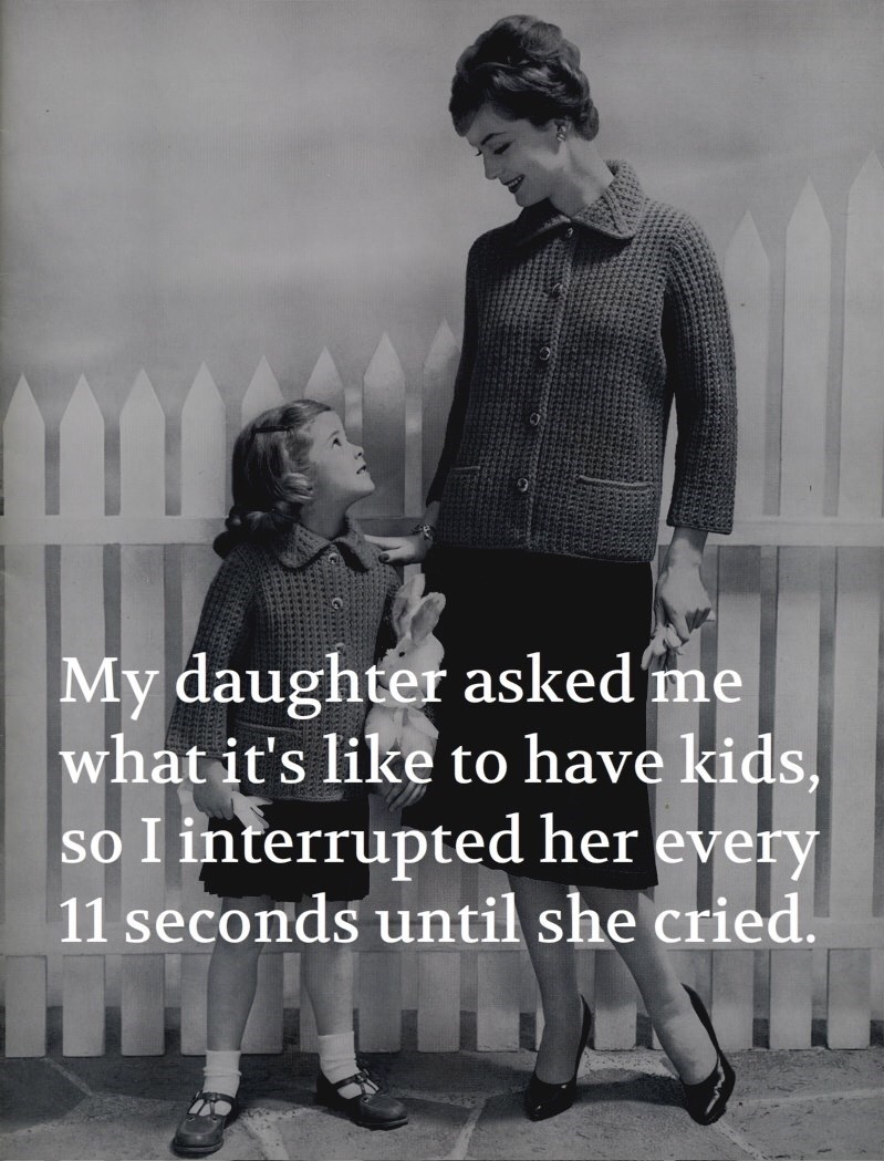 meme about showing your kids what it is like to have kids