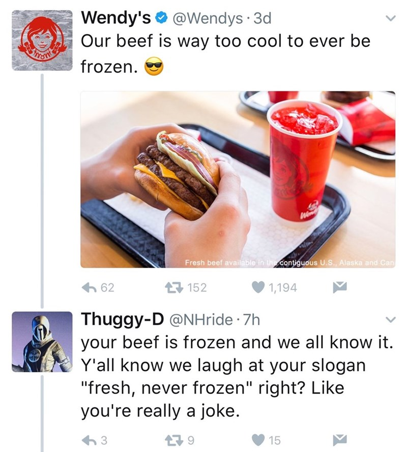 """Font - Wendy's @Wendys 3d Our beef is way too cool to ever be frozen We Fresh beef available in the contiguous U.S., Alaska and Can 152 62 1,194 Thuggy-D @NHride 7h your beef is frozen and we all know it Y'all know we laugh at your slogan """"fresh, never frozen"""" right? Like you're really a joke 9 15"""