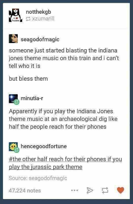 Tumblr thread about archaeologists getting into their profession through either Indiana Jones or Jurassic Park