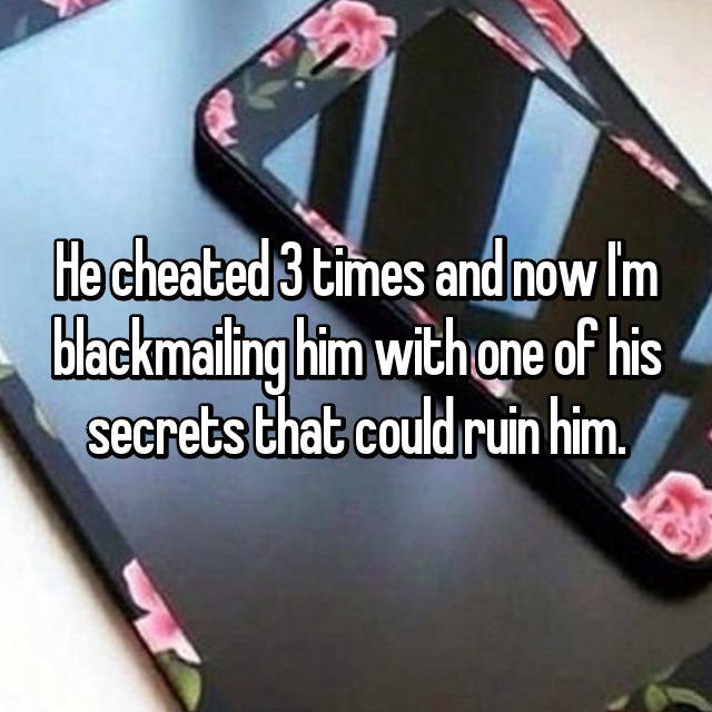 Gadget - He cheated 3 times and now Im blackmaing him with one of his secrets that could ruin him