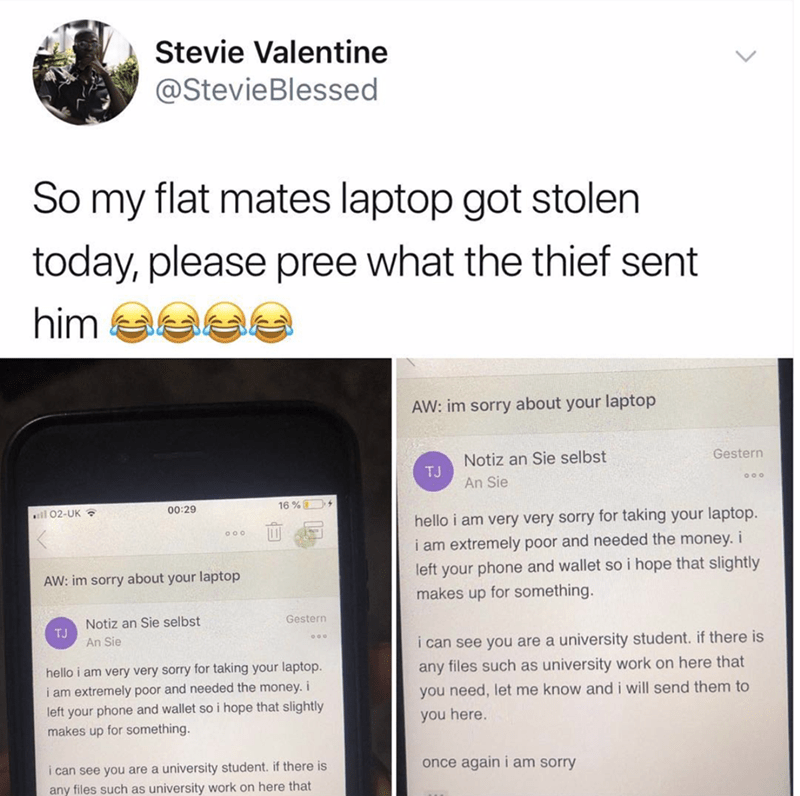 Tweet about someone's roommate, who got their laptop stolen; thief sent them an email asking if they needed any college note files back from their computer