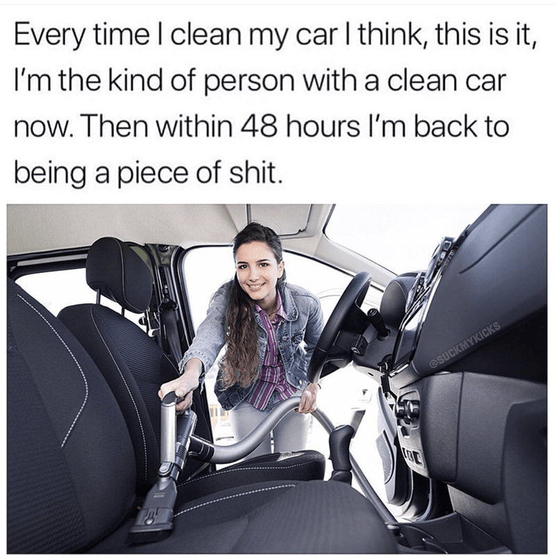 meme about constantly having a messy car after cleaning it