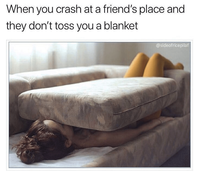 meme about sleeping at a friend and they don't give you a blanket