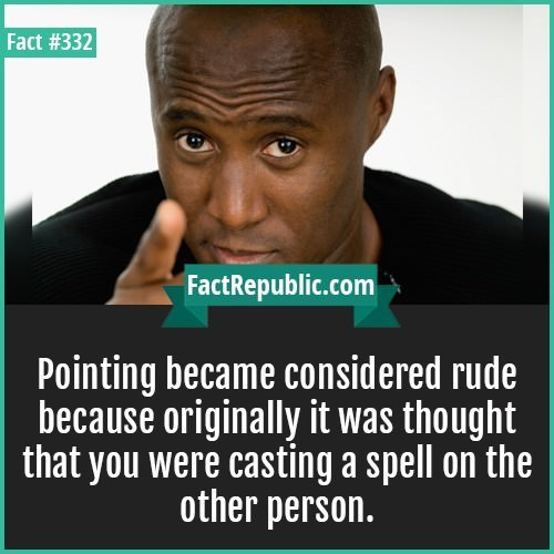 """Text that reads, """"Pointing became considered rude because originally it was thought that you were casting a spell on the other person"""""""