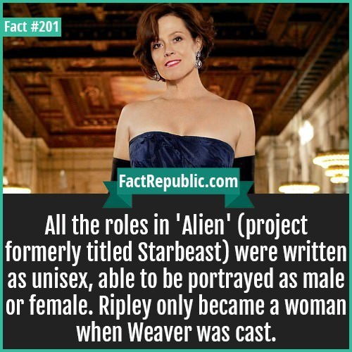 """Text that reads, """"All the roles in 'Alien' (project formerly titled Starbeast) were written as unisex, able to be portrayed as male or female. Ripley only became a woman when Weaver was cast"""""""