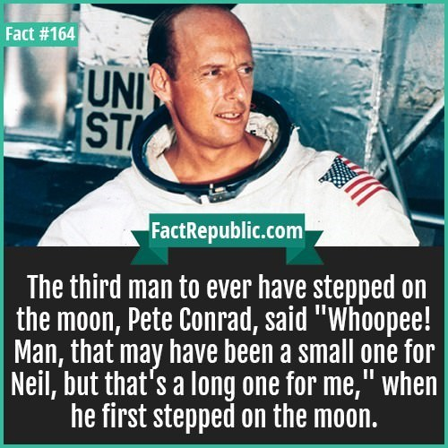 """Photo caption - Fact #164 UNI ST FactRepublic.com The third man to ever have stepped on the moon, Pete Conrad, said """"Whoopee! Man, that may have been a small one for Neil, but that's a long one for me,"""" when he first stepped on the moon."""