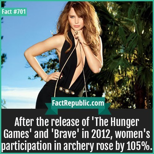 Photography - Fact #701 FactRepublic.com After the release of 'The Hunger |Games' and 'Brave' in 2012, women's participation in archery rose by 105%