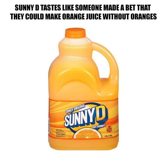 Orange soft drink - SUNNY D TASTES LIKE SOMEONE MADE A BET THAT THEY COULD MAKE ORANGE JUICE WITHOUT ORANGES TANGY ORIGINAL SUNNYD 0O% VITAMIN C 50 ONOHEdIC 1GAL