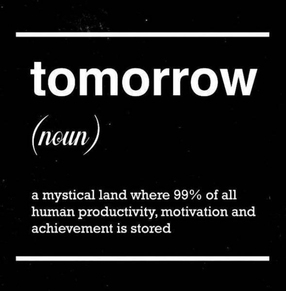 Font - tomorrow (noun, a mystical land where 99% of all human productivity, motivation and achievement is stored