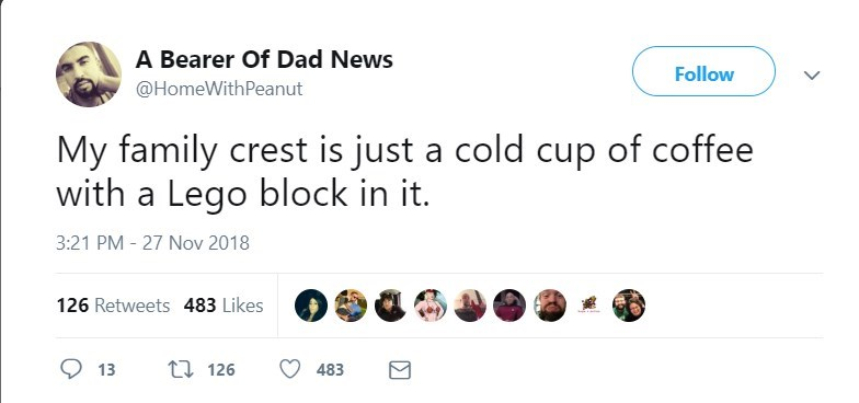 Text - A Bearer Of Dad News Follow @HomeWith Peanut My family crest is just a cold cup of coffee with a Lego block in it. 3:21 PM - 27 Nov 2018 126 Retweets 483 Likes 1126 13 483