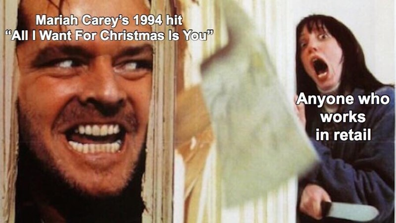 """meme about """"All I want For Christmas"""" constantly playing in stores during the holidays with axe scene from The Shining"""
