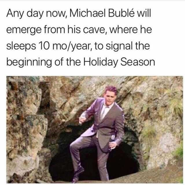meme describing a Groundhog Day situation with Michael Buble as harbinger of the holiday season