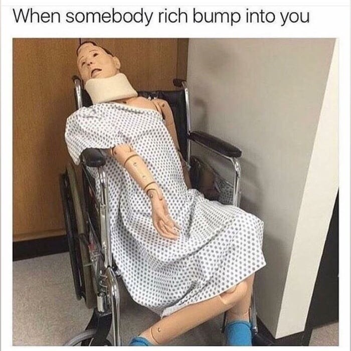 meme about pretending to get injured for compensation with picture of medical dummy sprawled dramatically in chair