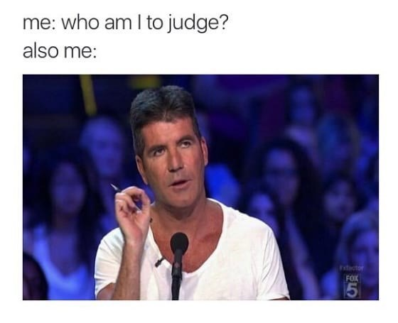 meme about being judgmental with picture of Simon Cowell mid rant on X Factor