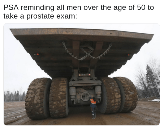 Meme of PSA for getting prostate exams with picture of mechanic opening up the rear gearbox on a massive dump truck
