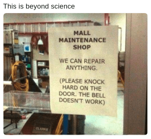 this is beyond science meme of maintenance shop that can fix anything except their own door bell
