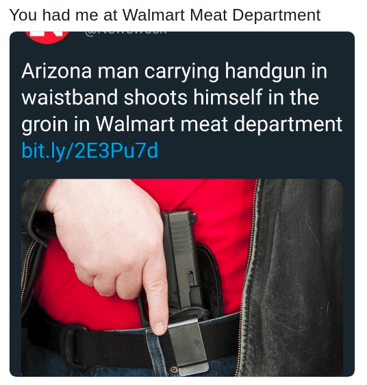 meme about man that shot himself in the groin at the Walmart meat Department