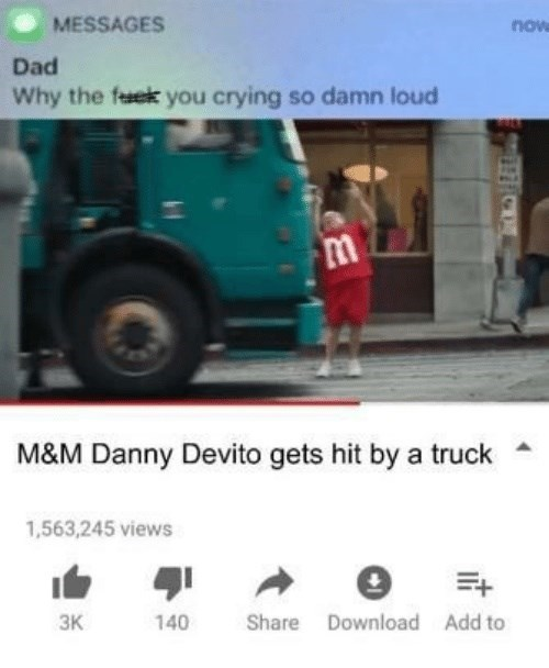 Text from dad asking why you're crying after watching Danny DeVito get hit by truck