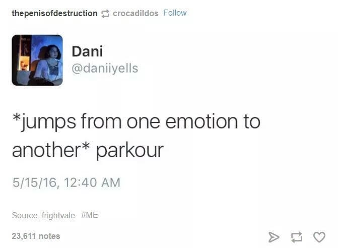 Text - thepenisofdestruction crocadildos Follow Dani @daniiyells *jumps from one emotion to another* parkour 5/15/16, 12:40 AM Source: frightvale #ME 23,611 notes