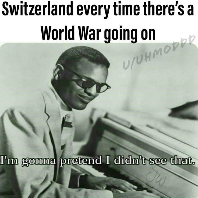 Ray Charles meme about Switzerland always staying neutral during wars