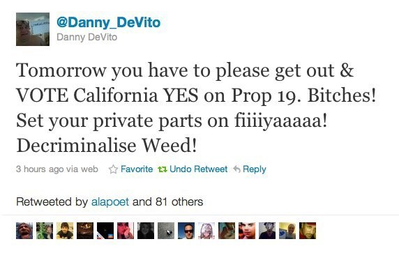 funny twitter post danny devito Tomorrow you have to please get out & VOTE California YES on Prop 19. Bitches! Set your private parts on fiiiyaaaaa! Decriminalise Weed!