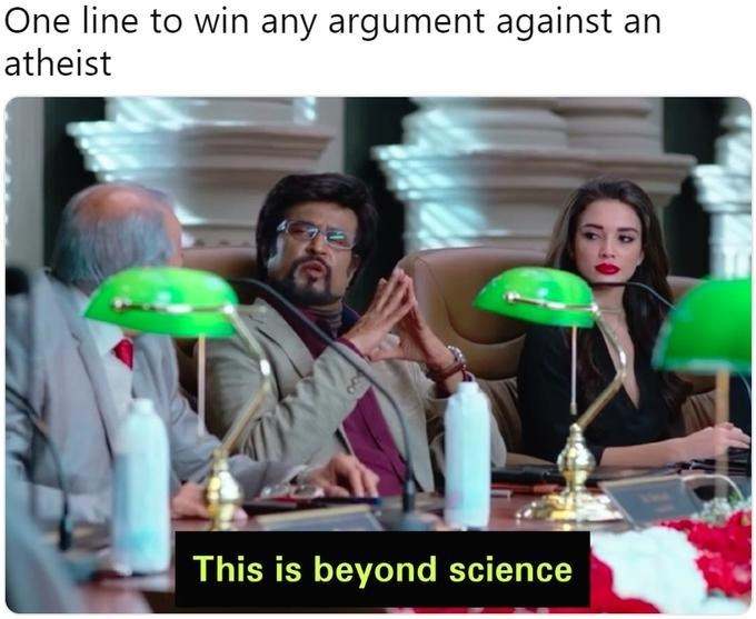 "Caption that reads, ""One line to win any argument against an atheist"" above a still of a guy saying, ""This is beyond science"""