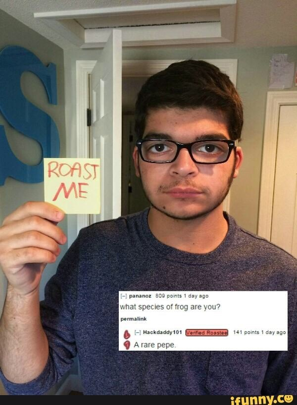 Reddit's r/roastme that a guy looks like a frog