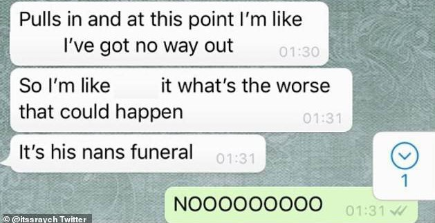 Text - Pulls in and at this point I'm like I've got no way out 01:30 So I'm like it what's the worse that could happen 01:31 It's his nans funeral 01:31 NOOOOOO000 01:31 @itssraych Twitter