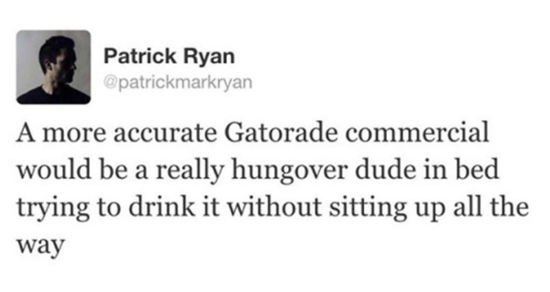 tweet post about how Gatorade should make a commercial of what a hungover man really looks like
