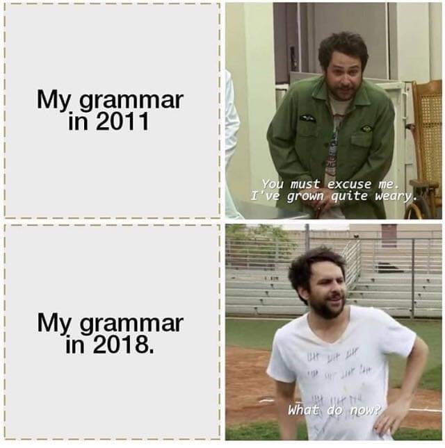 meme about how grammar has gotten worse from 2011 and even worse in 2018