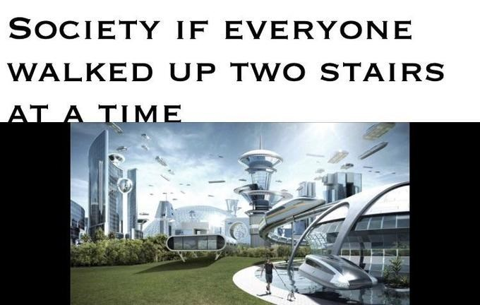 meme about how if everyone went up 2 stairs at a time society would become very evolve
