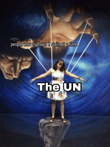 meme about people go up 2 stairs at a time secretly controlling the UN