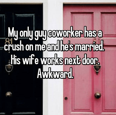 Door - My only guyeoworker hasa -crush on meand he's married His wife works next door Awkward.