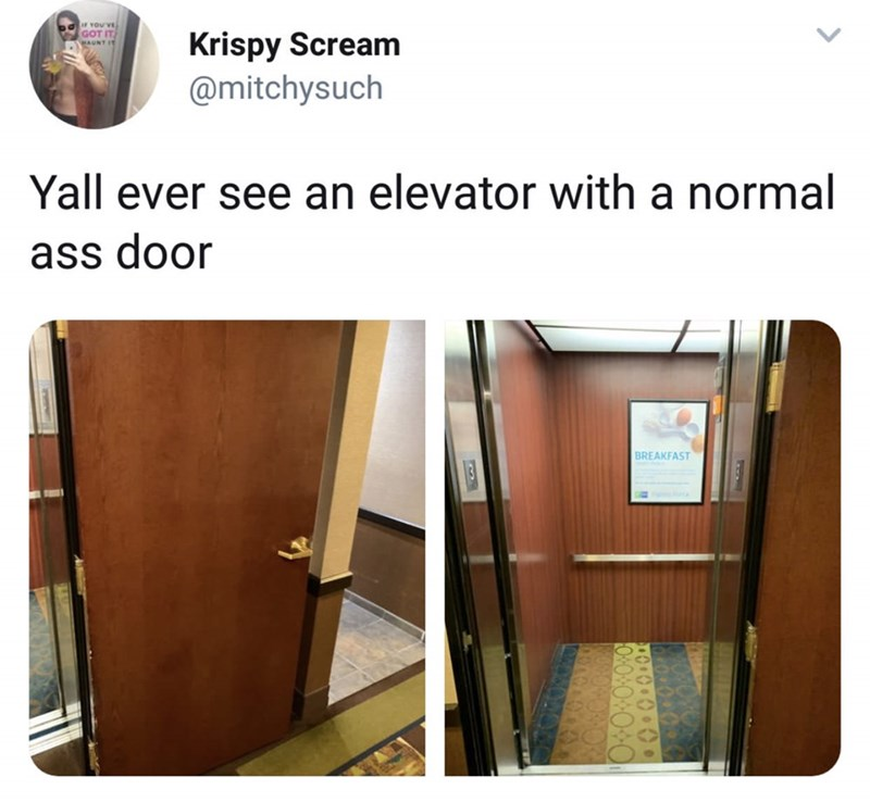 "Caption that reads, ""Y'all ever seen an elevator with a normal-ass door?"" above pics of the elevator with a normal-looking door"