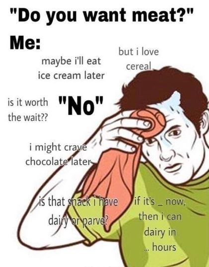 meme about not wanting to eat meat because you may want dairy after